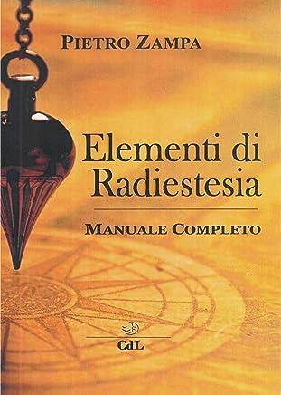 Elementi di Radiestesia: Manuale Completo