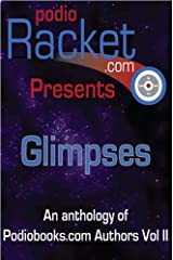 Podioracket Presents - Glimpses Kindle Edition
