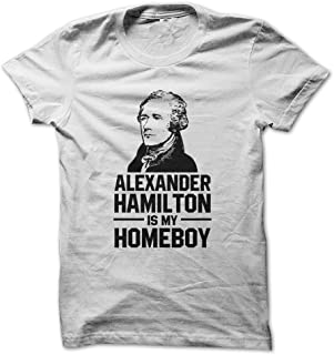 Alexander Hamilton is My Homeboy - Funny T-Shirt - Made On Demand in USA
