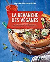 La revanche des véganes - [ Vegan with a Vengeance, 10th Anniversary Edition: Over 150 Delicious, Cheap, Animal-Free Recipes That Rock ]