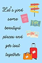 Let's Find Some Beautiful Places And Get Lost Together: Our Travel Scrapbook   Couples Bucket List Notebook   Couples Trav...