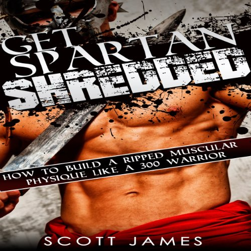 Get Spartan Shredded: How to Build a Muscular Ripped Physique Like a 300 Warrior cover art