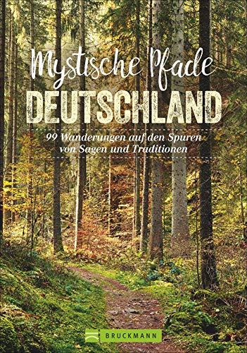 Bruckmann Wanderführer: Mystische Pfade in Deutschland. 99 Wanderungen auf den Spuren von Sagen und Traditionen. Geheimnisvolle Landschaften, alte Bräuche, magische Orte.*