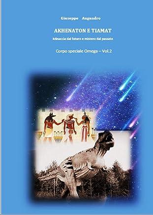 AKHENATON e TIAMAT : minaccia dal futuro e mistero dal passato.