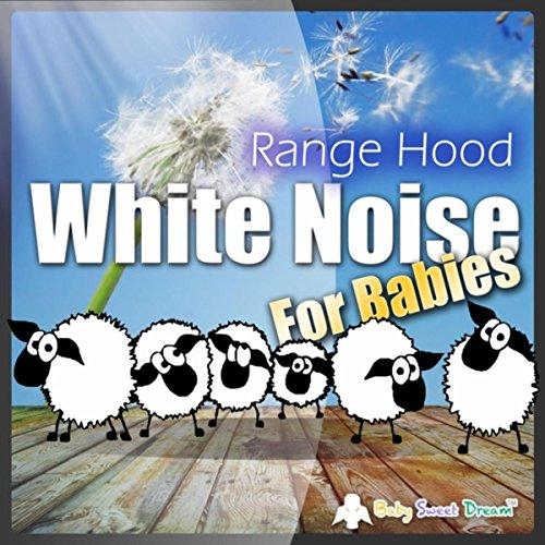 White Noise for Babies: Range Hood