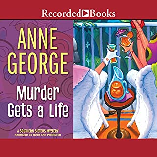 Murder Gets a Life                   By:                                                                                                                                 Anne George                               Narrated by:                                                                                                                                 Ruth Ann Phimister                      Length: 8 hrs and 23 mins     171 ratings     Overall 4.6