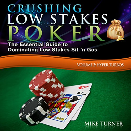Crushing Low Stakes Poker: The Essential Guide to Dominating Low Stakes Sit 'n Gos, Volume 3 cover art