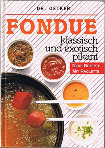 Fondue klassisch und exotisch pikant - neue Rezepte mit Raclette