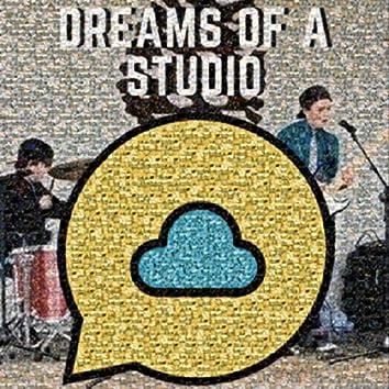 Dreams of a Studio
