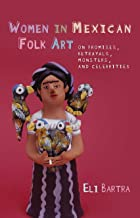 Women in Mexican Folk Art: Of Promises, Betrayals, Monsters, and Celebrities (University of Wales - Iberian and Latin American Studies)