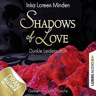 Dunkle Leidenschaft     Shadows of Love 1              Autor:                                                                                                                                 Inka Loreen Minden                               Sprecher:                                                                                                                                 Karen Kasche                      Spieldauer: 3 Std. und 38 Min.     711 Bewertungen     Gesamt 4,0
