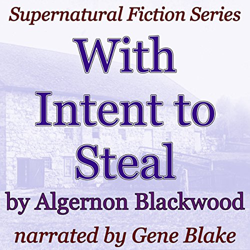With Intent to Steal     Supernatural Fiction Series              De :                                                                                                                                 Algernon Blackwood                               Lu par :                                                                                                                                 Gene Blake                      Durée : 1 h et 13 min     Pas de notations     Global 0,0