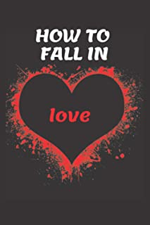 How to fall in love: Easy way for you to get the person you want ,Take a chance to get love , The obsession of love for bo...