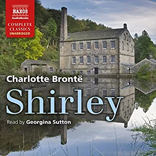 Shirley                   By:                                                                                                                                 Charlotte Brontë                               Narrated by:                                                                                                                                 Georgina Sutton                      Length: 23 hrs and 44 mins     7 ratings     Overall 4.6