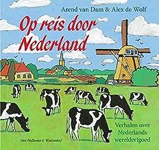 Op reis door Nederland / Exploring the Netherlands: Ons werelderfgoed in 10 verhalen / Our heritage in 10 stories (Dutch Edition)