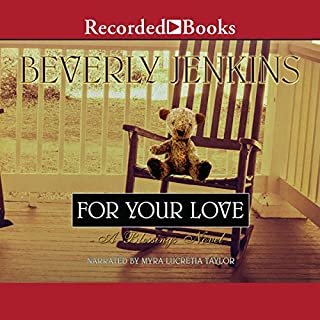 For Your Love     A Blessings Novel              By:                                                                                                                                 Beverly Jenkins                               Narrated by:                                                                                                                                 Myra Lucretia Taylor                      Length: 8 hrs and 40 mins     125 ratings     Overall 4.7