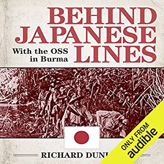 Behind Japanese Lines     With the OSS in Burma              By:                                                                                                                                 Richard Dunlop                               Narrated by:                                                                                                                                 David Baker                      Length: 13 hrs and 35 mins     50 ratings     Overall 4.5
