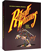 Robert Williams: The Father of Exponential Imagination: Drawings, Paintings, and Sculptures