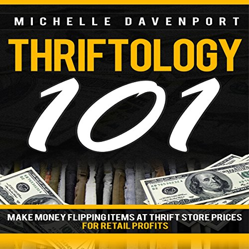 Thriftology 101: Make Money Flipping Items at Thrift Store Prices for Retail Profits audiobook cover art