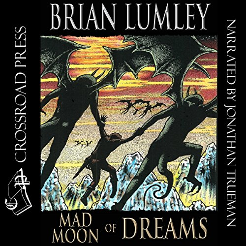 Mad Moon of Dreams     New Adventures in H.P. Lovecraft's Dreamlands, Book 3              By:                                                                                                                                 Brian Lumley                               Narrated by:                                                                                                                                 Jonathan Trueman                      Length: 7 hrs and 15 mins     8 ratings     Overall 4.9