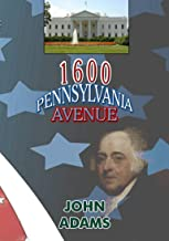 1600 Pennsylvania Avenue: John Adams