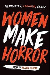 Women Make Horror: Filmmaking, Feminism, Genre Kindle Edition