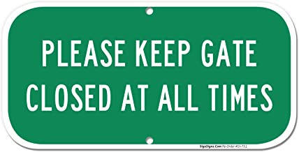 Keep Gate Closed Sign Keep Gate Closed at All Times, 6x12 Rust Free Aluminum, Weather/Fade Resistant, Easy Mounting, Indoor/Outdoor Use, Made in USA by SIGO SIGNS