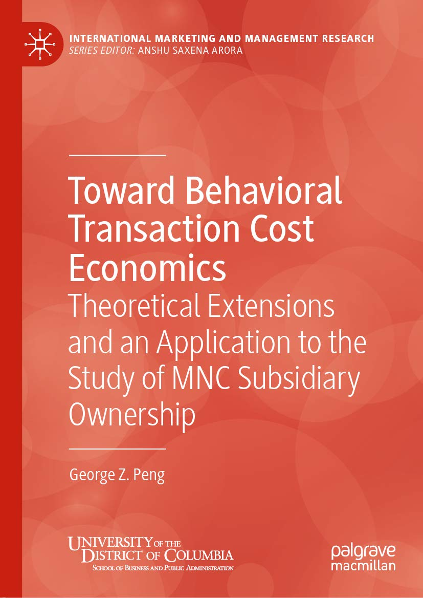 Toward Behavioral Transaction Cost Economics: Theoretical Extensions and an Application to the Study of MNC Subsidiary Ownership (International Marketing and Management Research)