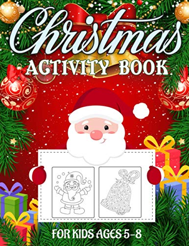 CHRISTMAS ACTIVITY BOOK FOR KIDS AGES 5-8: Mazes, Dot to Dot Puzzles, Word Search, Color by Number, Coloring Pages, and More!