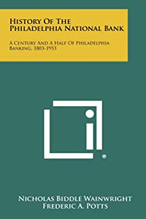 History of the Philadelphia National Bank: A Century and a Half of Philadelphia Banking, 1803-1953