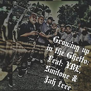 Growing up in the Ghetto (feat. Ybe Smilone & Jah Free)