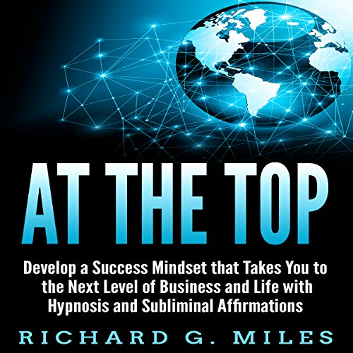 At the Top: Develop a Success Mindset That Takes You to the next Level of Business and Life with Hypnosis and Subliminal Affirmations audiobook cover art