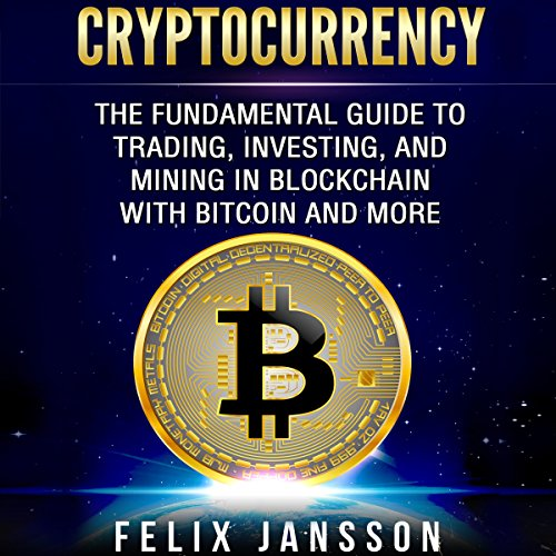 Cryptocurrency: The Fundamental Guide to Trading, Investing, and Mining in Blockchain with Bitcoin and More Titelbild