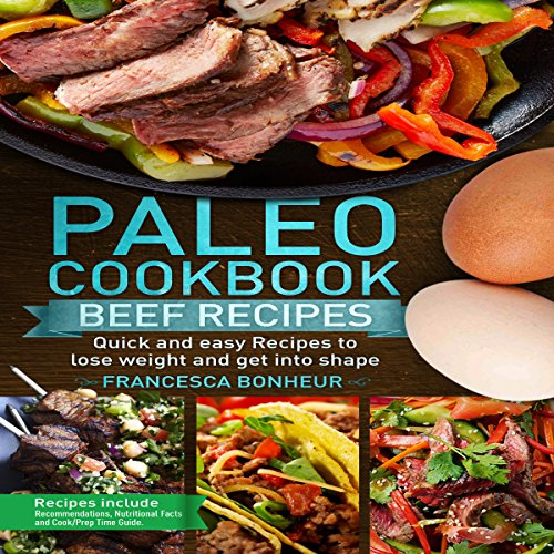 Paleo Cookbook: Quick and Easy Beef Recipes to Lose Weight and Get into Shape audiobook cover art