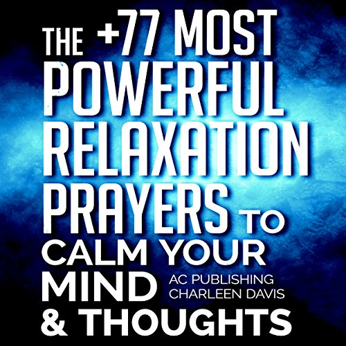The +77 Most Powerful Relaxation Prayers to Calm Your Mind & Thoughts cover art