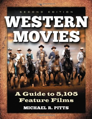 Pitts, M: Western Movies: A Guide to 5,105 Feature Films, 2D Ed.