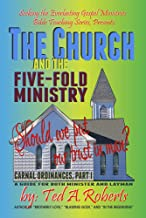 The Church and the Five-Fold Ministry: Should we put our trust in man? (Carnal Ordinances Book 1)