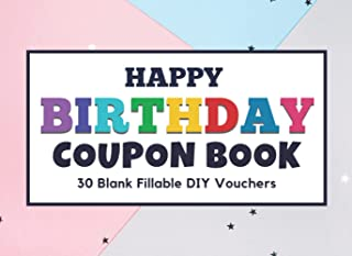 Happy Birthday Coupon Book: Blank Coupon Booklet, 30 Blank Fillable DIY Vouchers To Fill In. Gift Certificates For Her, Hi...