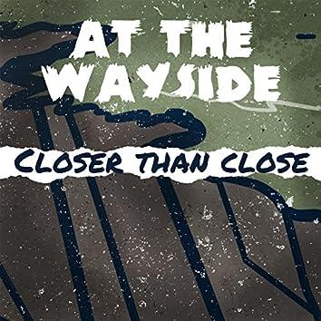 Closer Than Close