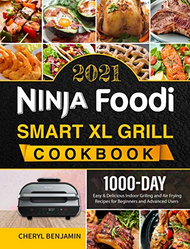 Ninja Foodi Smart XL Grill Cookbook 2021: 1000-Day Easy & Delicious Indoor Grilling and Air Frying Recipes for Beginners and Advanced Users