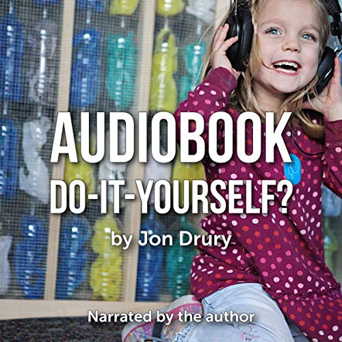 Audiobook Do-It-Yourself?                   By:                                                                                                                                 Jon Drury                               Narrated by:                                                                                                                                 Jon E Drury                      Length: 44 mins     Not rated yet     Overall 0.0