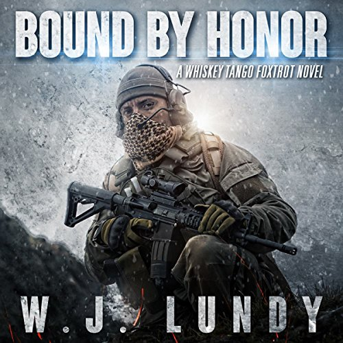 Bound by Honor     A Whiskey Tango Foxtrot Novel, Volume 7              De :                                                                                                                                 W. J. Lundy                               Lu par :                                                                                                                                 Andrew B. Wehrlen                      Durée : 5 h et 28 min     Pas de notations     Global 0,0