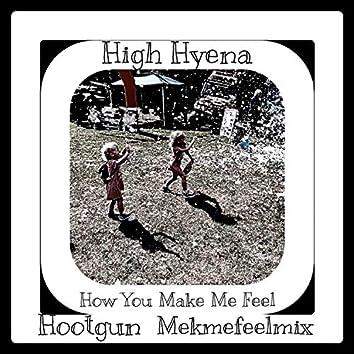 How You Make Me Feel (hootgun Mekmefeelmix)