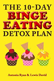 The 10-Day Binge Eating Detox Plan: Freedom from Over Eating, Emotional Eating, and Weight Loss Dieting