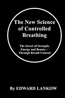 The New Science of Controlled Breathing: The Secret of Strength, Energy and Beauty—Through Breath Control