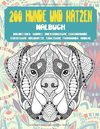 200 Hunde und Katzen - Malbuch - Dalmatiner, Somali, amerikanische Eskimohunde, Sibirische Waldkatze, englische Foxhounds, andere