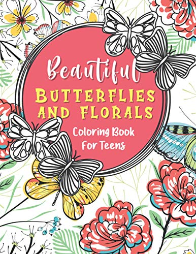 Beautiful Butterfly and Florals Coloring Books for Teens: Artistic Plants Flowers and Butterflies Colouring Book | Mindfulness Anti-stress Relaxing ... Theme | Inspirational Garden Flowers Design