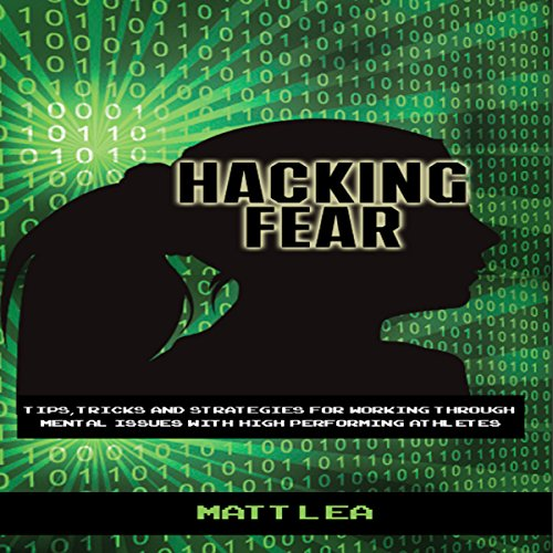 Hacking Fear     Tips, Tricks, and Strategies for Working Through Mental Issues with High-Performing Athletes              By:                                                                                                                                 Matt Lea                               Narrated by:                                                                                                                                 Ted Gitzke                      Length: 1 hr and 21 mins     3 ratings     Overall 3.7