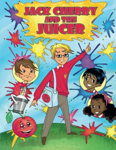 Jack Cherry and The Juicer: The book that stops bullies upsetting your child.