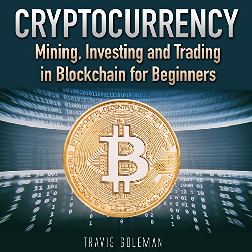 Cryptocurrency: Mining, Investing, and Trading in Blockchain for Beginners audiobook cover art